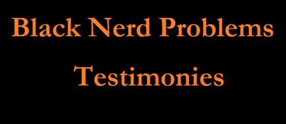blacknerdproblemstestimonies1-11